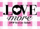 2009 - .LOVE more J-POP Best Love Ballads